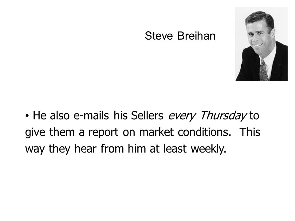 Steve Breihan He also e-mails his Sellers every Thursday to give them a report on market conditions.