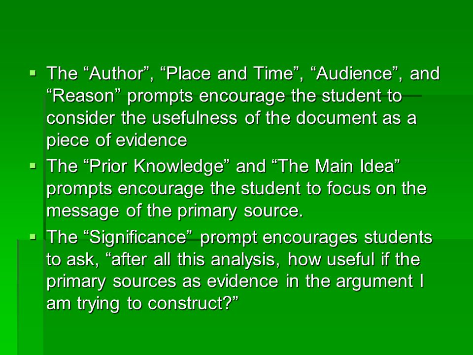 " The ""Author"", ""Place and Time"", ""Audience"", and ""Reason"" prompts encourage the student to consider the usefulness of the document as a piece of evid"
