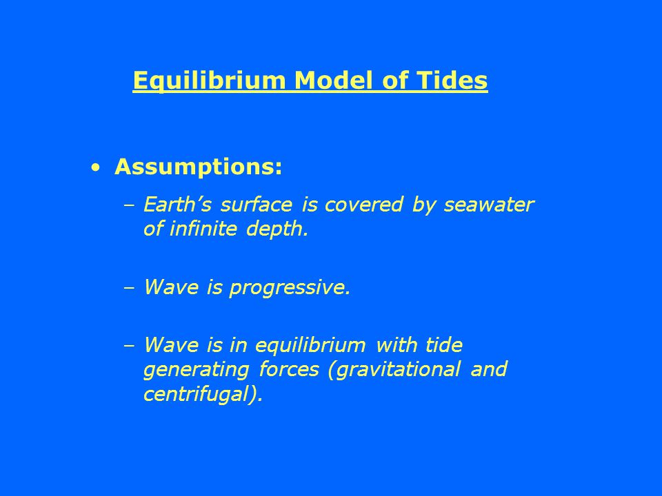 Assumptions: –Earth's surface is covered by seawater of infinite depth.