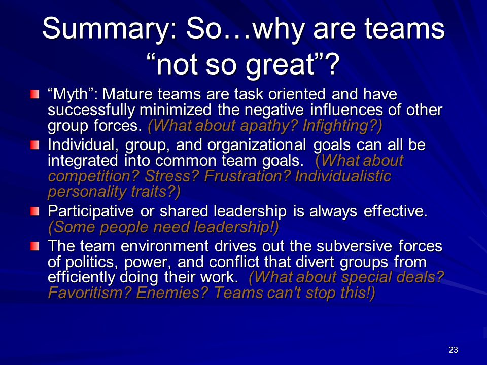 "23 Summary: So…why are teams ""not so great""? ""Myth"": Mature teams are task oriented and have successfully minimized the negative influences of other g"