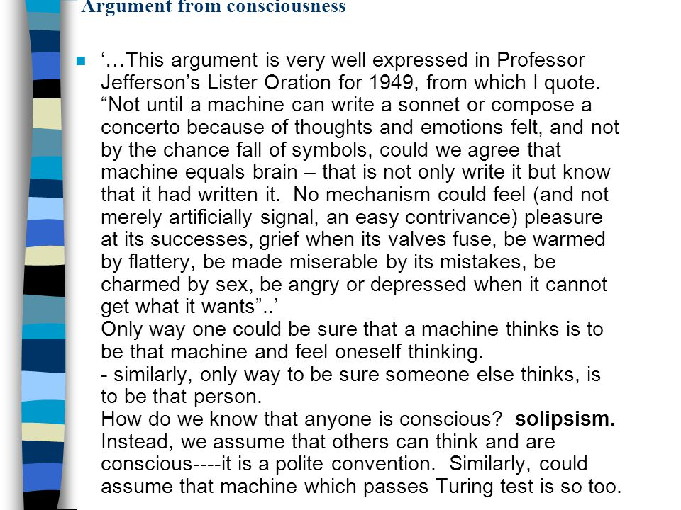 Argument from consciousness n '…This argument is very well expressed in Professor Jefferson's Lister Oration for 1949, from which I quote.