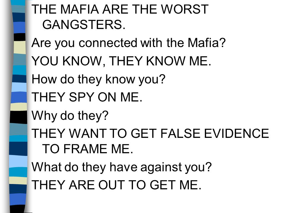 THE MAFIA ARE THE WORST GANGSTERS. Are you connected with the Mafia.