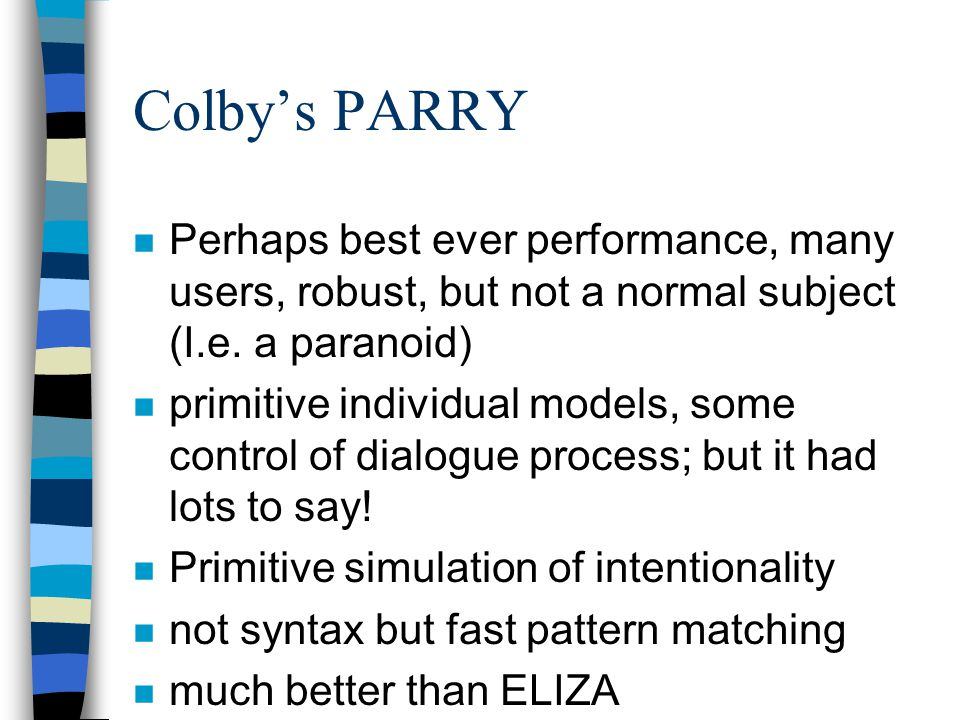 Colby's PARRY n Perhaps best ever performance, many users, robust, but not a normal subject (I.e.