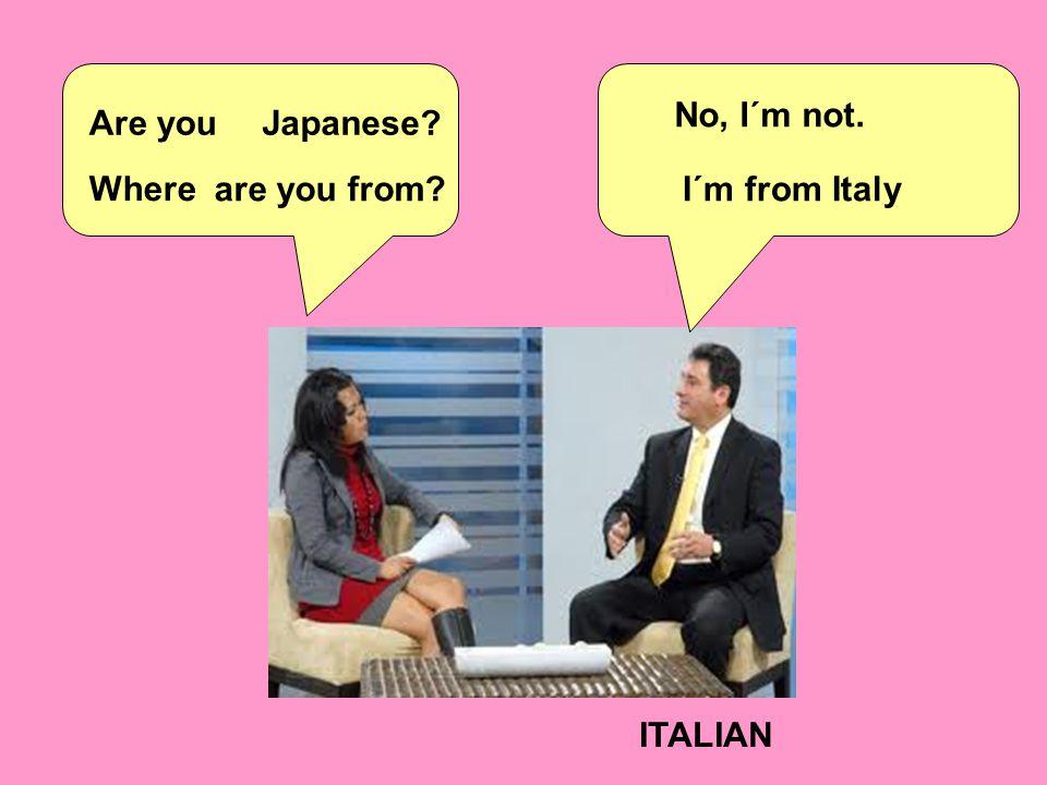Are you No, I´m not. are you from I´m from Italy ITALIAN Japanese Where