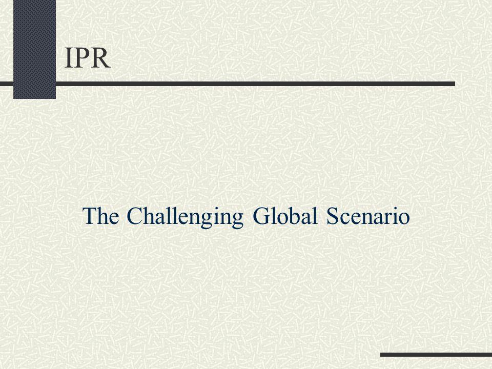 IPR The Challenging Global Scenario