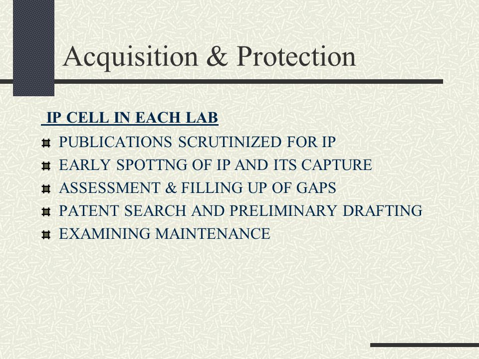 Acquisition & Protection IP CELL IN EACH LAB PUBLICATIONS SCRUTINIZED FOR IP EARLY SPOTTNG OF IP AND ITS CAPTURE ASSESSMENT & FILLING UP OF GAPS PATEN