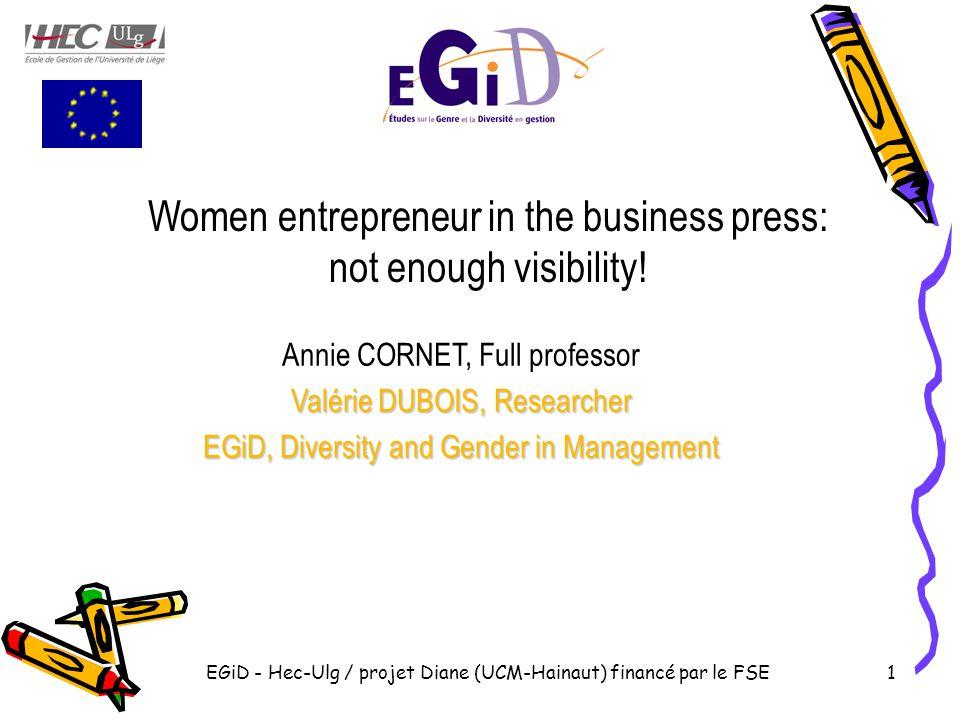 EGiD - Hec-Ulg / projet Diane (UCM-Hainaut) financé par le FSE1 Women entrepreneur in the business press: not enough visibility.