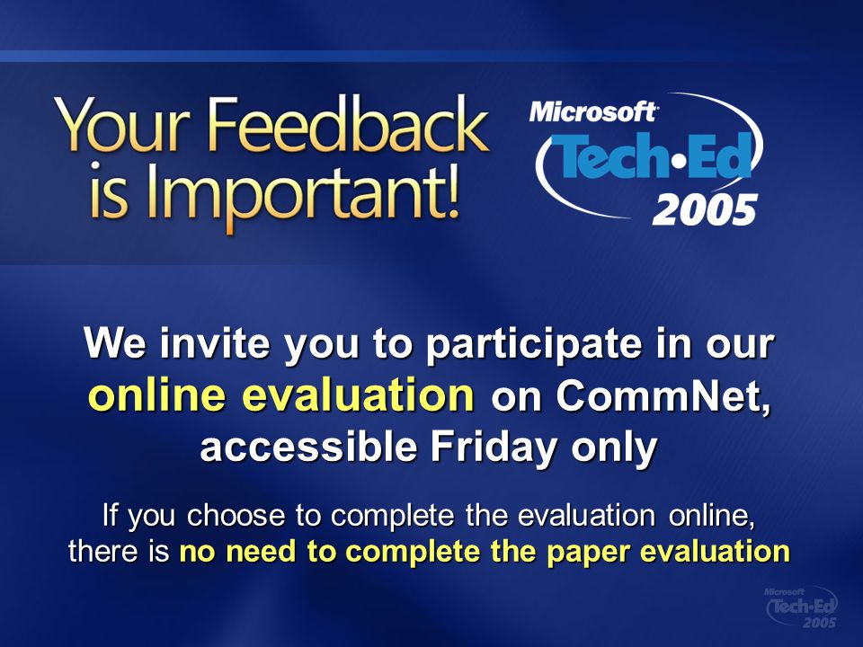 We invite you to participate in our online evaluation on CommNet, accessible Friday only If you choose to complete the evaluation online, there is no need to complete the paper evaluation Your Feedback is Important!