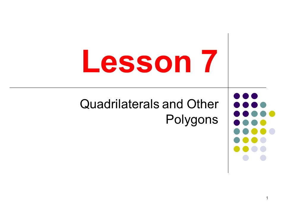 1 Lesson 7 Quadrilaterals and Other Polygons