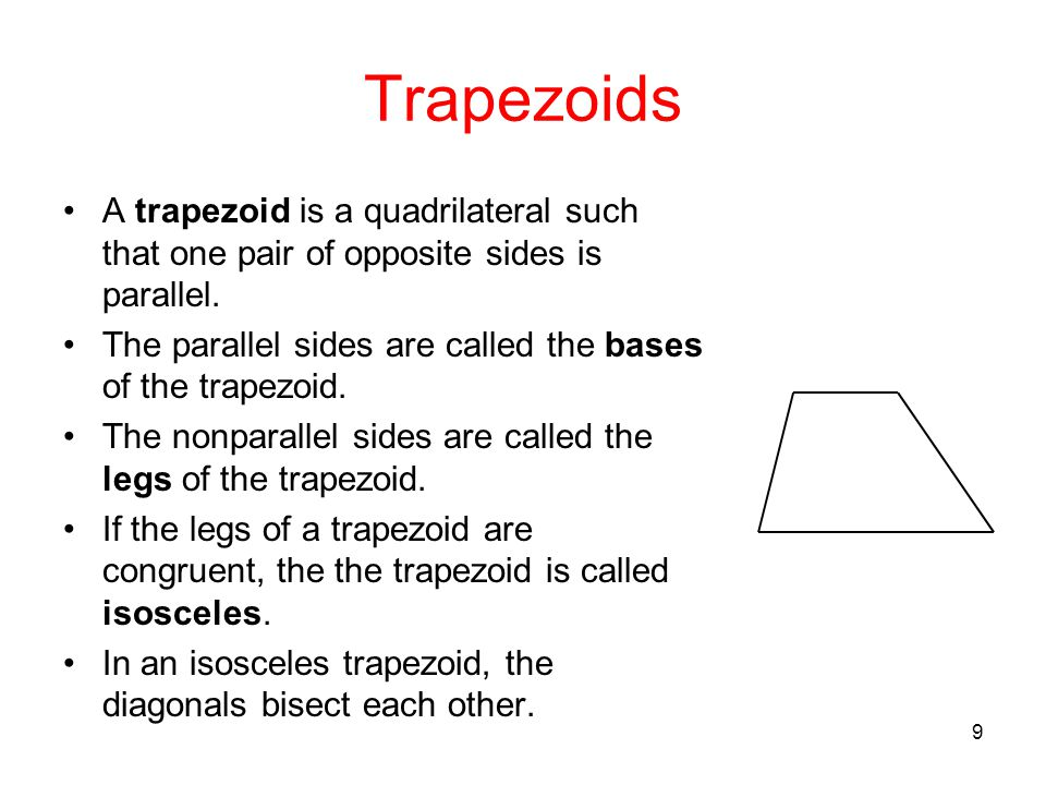 9 Trapezoids A trapezoid is a quadrilateral such that one pair of opposite sides is parallel. The parallel sides are called the bases of the trapezoid