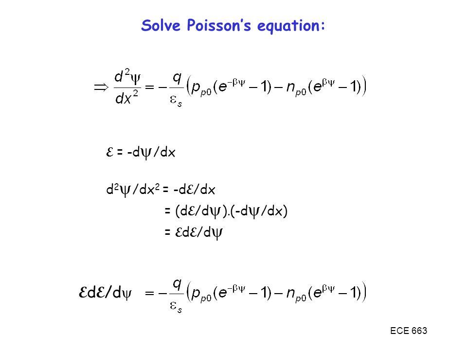 ECE 663 Solve Poisson's equation: E = -d  /dx d 2  /dx 2 = -d E /dx = (d E /d  ).(-d  /dx) = E d E /d  E d E /d 