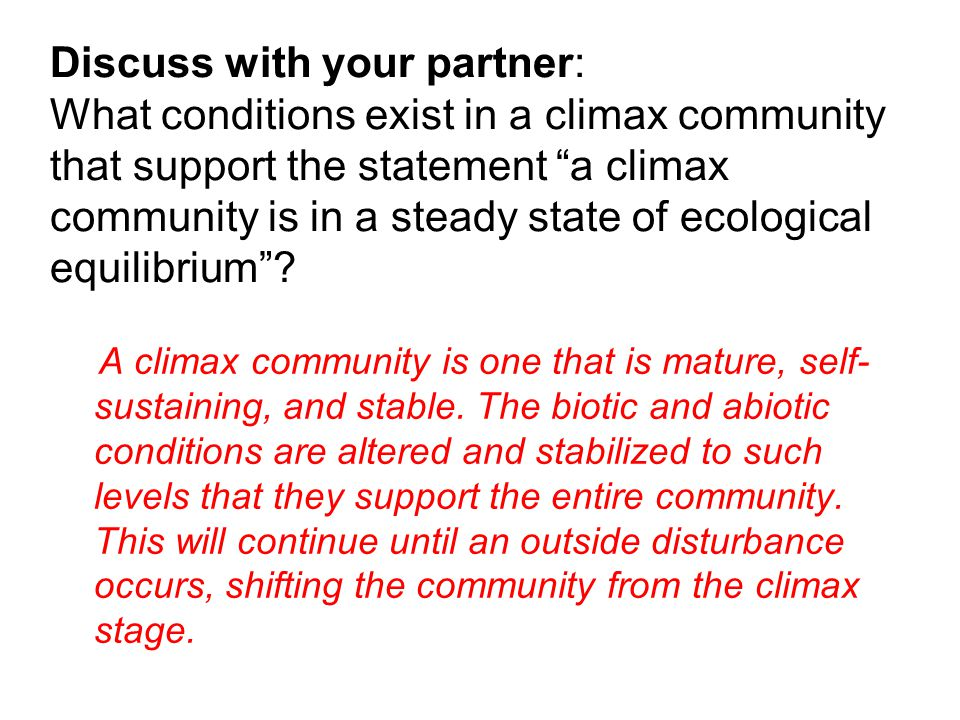 "Discuss with your partner: What conditions exist in a climax community that support the statement ""a climax community is in a steady state of ecologic"