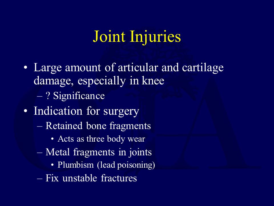 Joint Injuries Large amount of articular and cartilage damage, especially in knee –? Significance Indication for surgery –Retained bone fragments Acts