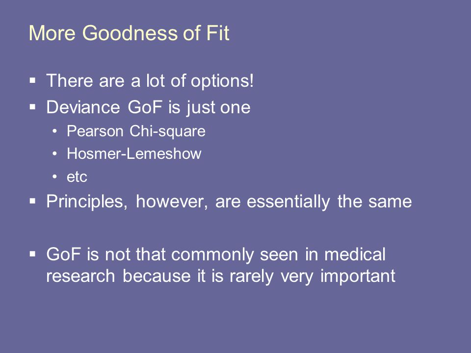 More Goodness of Fit  There are a lot of options.