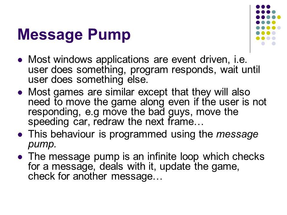Message Pump Most windows applications are event driven, i.e.