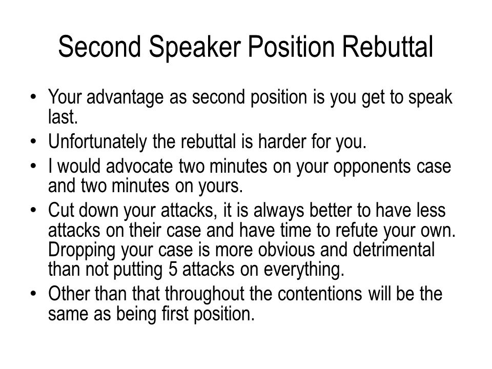 Second Speaker Position Rebuttal Your advantage as second position is you get to speak last.