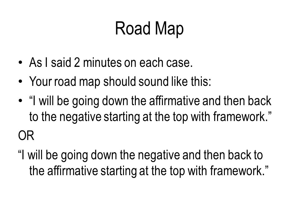 Road Map As I said 2 minutes on each case.