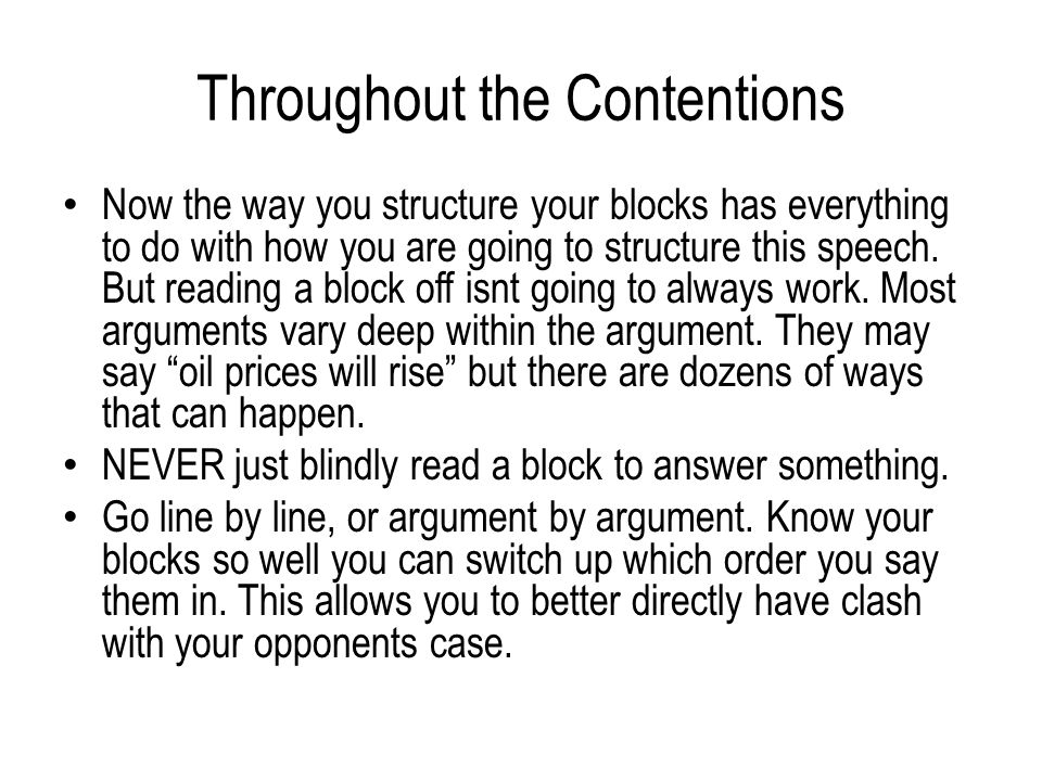 Throughout the Contentions Now the way you structure your blocks has everything to do with how you are going to structure this speech.