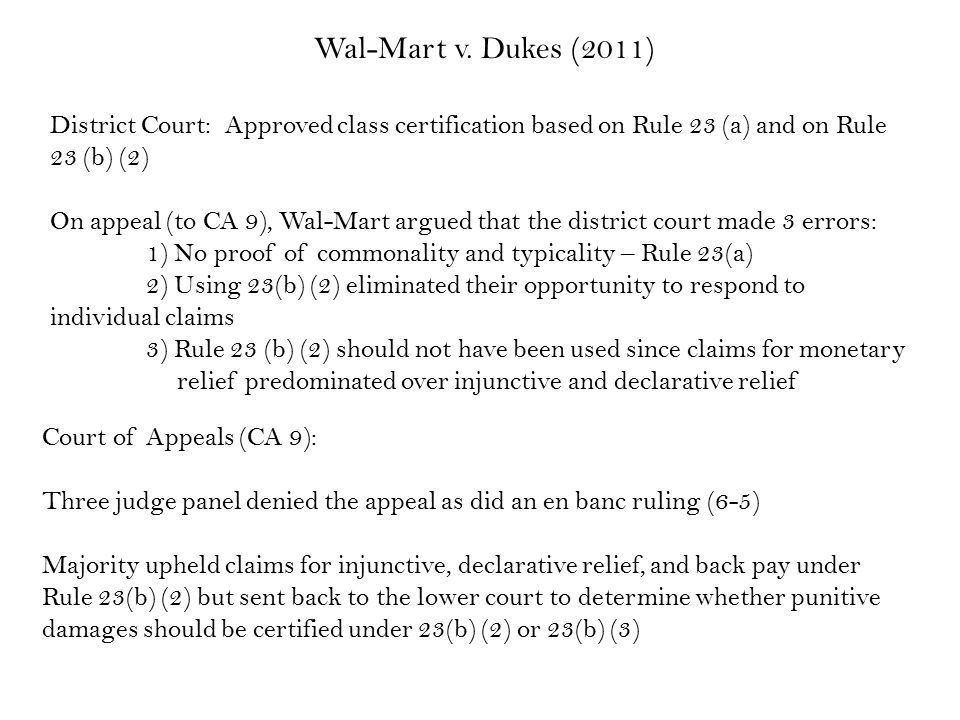 Wal-Mart v. Dukes (2011) District Court: Approved class certification based on Rule 23 (a) and on Rule 23 (b) (2) On appeal (to CA 9), Wal-Mart argued