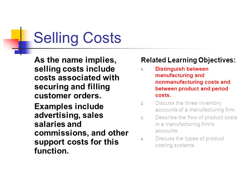 Selling Costs As the name implies, selling costs include costs associated with securing and filling customer orders. Examples include advertising, sal