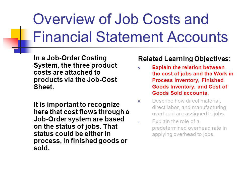 Overview of Job Costs and Financial Statement Accounts In a Job-Order Costing System, the three product costs are attached to products via the Job-Cos