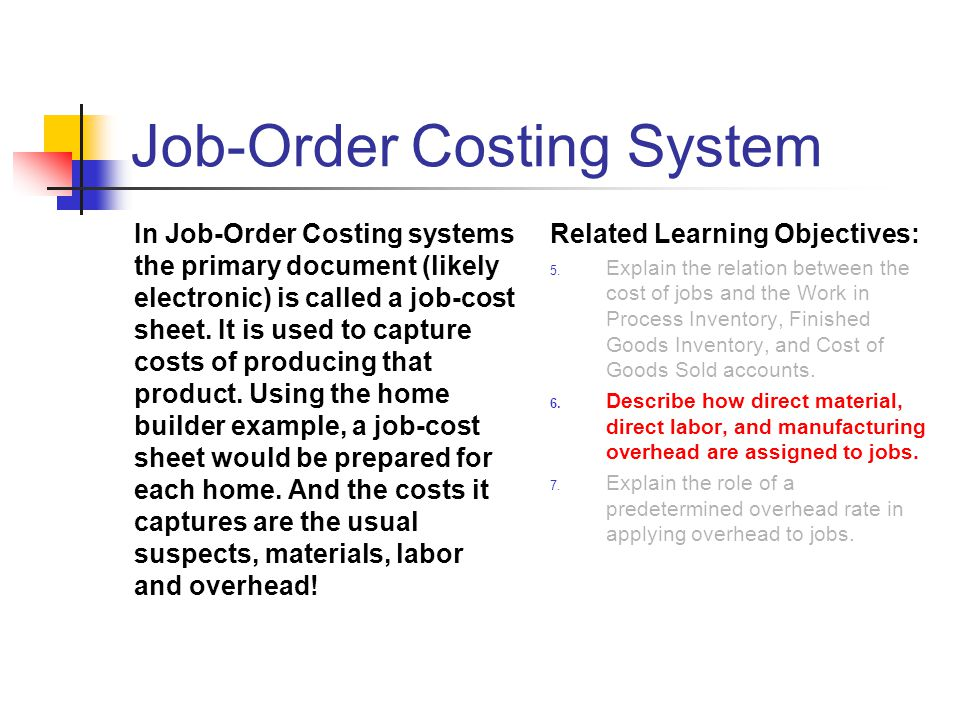 Job-Order Costing System In Job-Order Costing systems the primary document (likely electronic) is called a job-cost sheet. It is used to capture costs