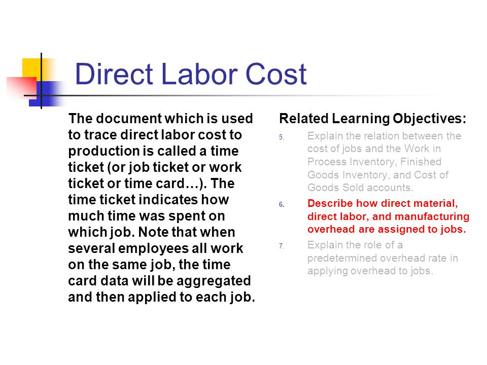 Direct Labor Cost The document which is used to trace direct labor cost to production is called a time ticket (or job ticket or work ticket or time ca