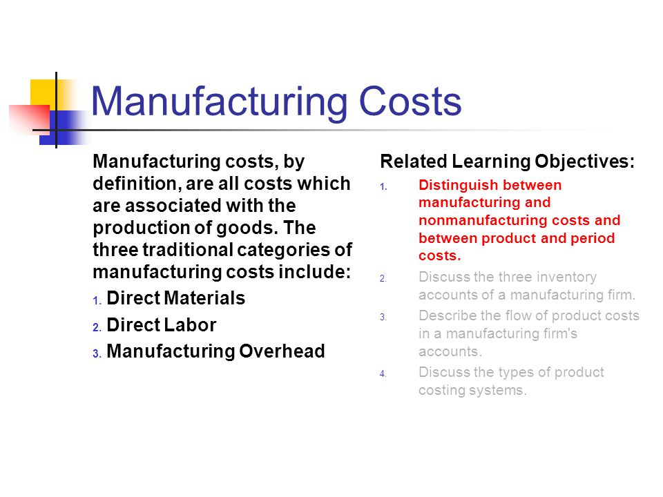 Manufacturing Costs Manufacturing costs, by definition, are all costs which are associated with the production of goods. The three traditional categor