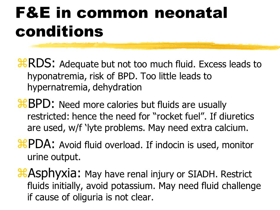 F&E in common neonatal conditions zRDS: Adequate but not too much fluid.