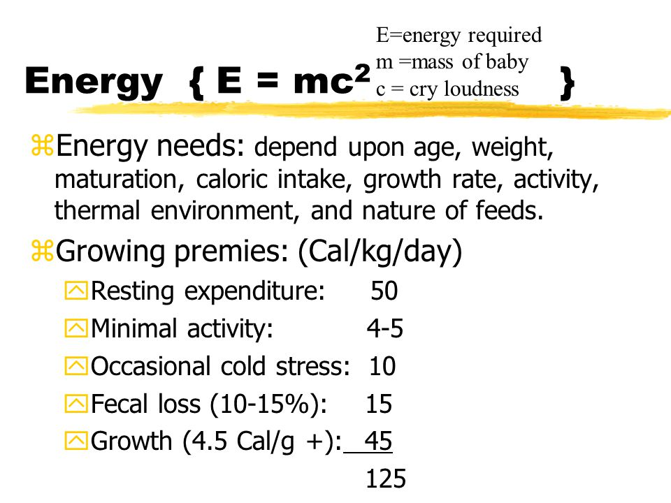 Energy { E = mc 2 } zEnergy needs: depend upon age, weight, maturation, caloric intake, growth rate, activity, thermal environment, and nature of feeds.