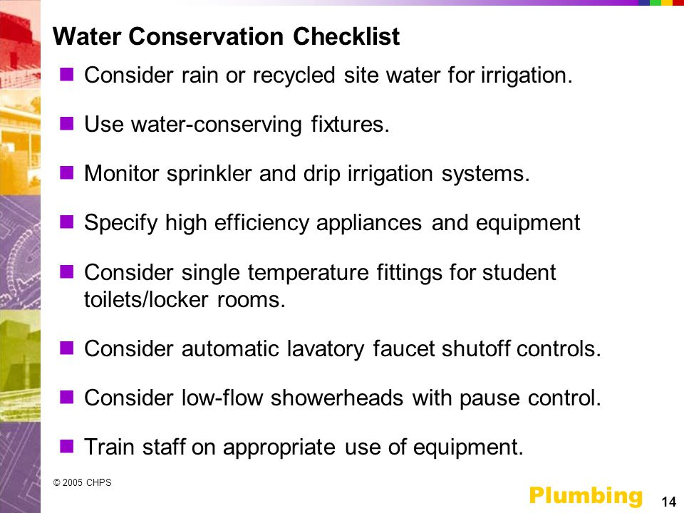 14 Plumbing © 2005 CHPS Water Conservation Checklist Consider rain or recycled site water for irrigation.