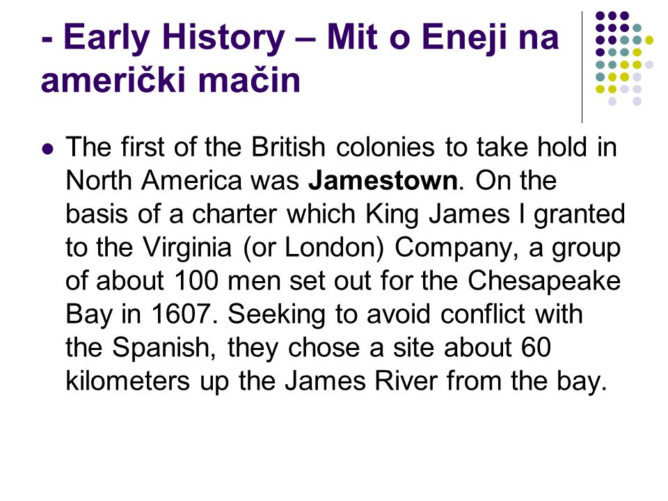 - Early History – Mit o Eneji na američki mačin The first of the British colonies to take hold in North America was Jamestown.