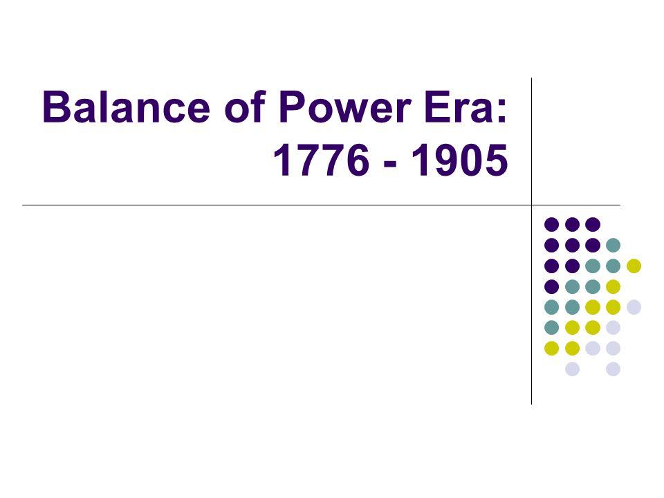 Balance of Power Era: 1776 - 1905