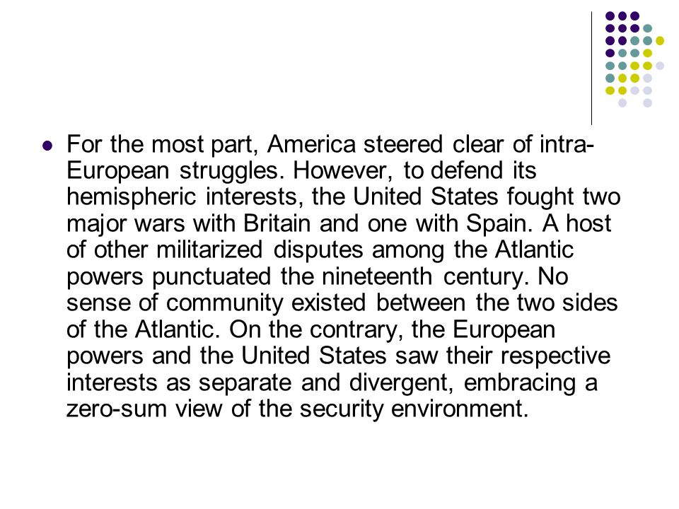 For the most part, America steered clear of intra- European struggles.