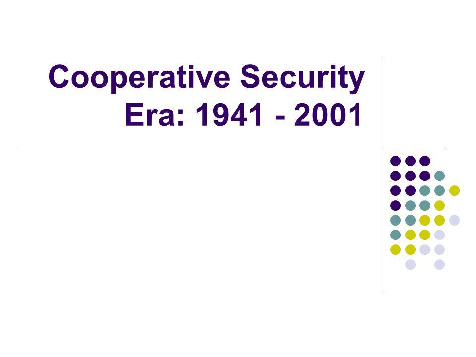 Cooperative Security Era: 1941 - 2001