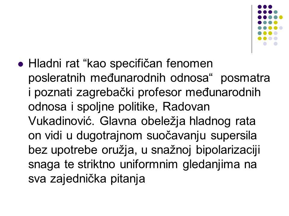Hladni rat kao specifičan fenomen posleratnih međunarodnih odnosa posmatra i poznati zagrebački profesor međunarodnih odnosa i spoljne politike, Radovan Vukadinović.