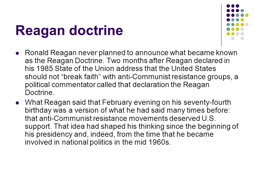 Reagan doctrine Ronald Reagan never planned to announce what became known as the Reagan Doctrine.