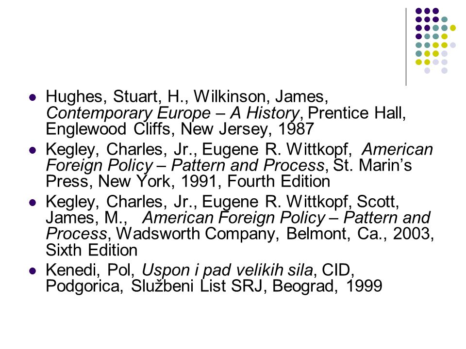 Hughes, Stuart, H., Wilkinson, James, Contemporary Europe – A History, Prentice Hall, Englewood Cliffs, New Jersey, 1987 Kegley, Charles, Jr., Eugene R.