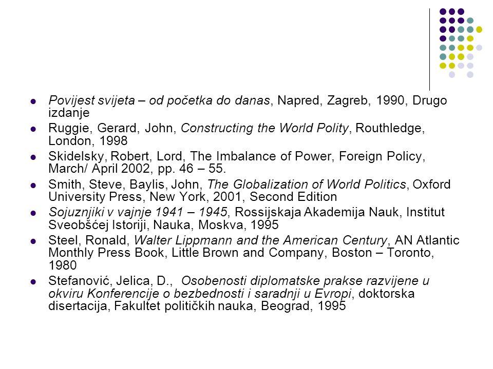 Povijest svijeta – od početka do danas, Napred, Zagreb, 1990, Drugo izdanje Ruggie, Gerard, John, Constructing the World Polity, Routhledge, London, 1998 Skidelsky, Robert, Lord, The Imbalance of Power, Foreign Policy, March/ April 2002, pp.