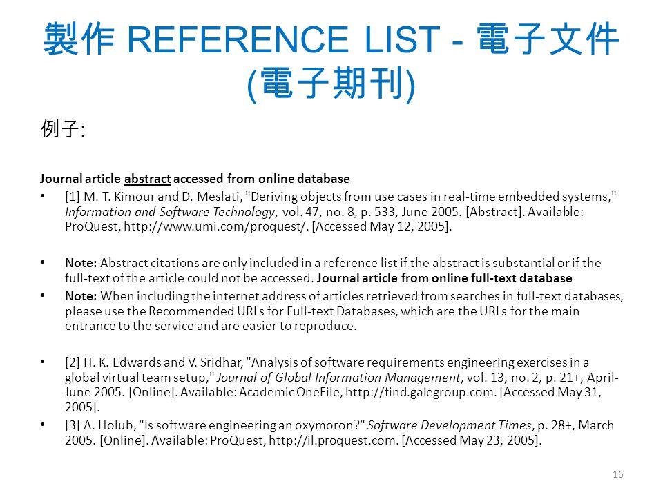 製作 REFERENCE LIST - 電子文件 ( 電子期刊 ) 例子 : Journal article abstract accessed from online database [1] M.