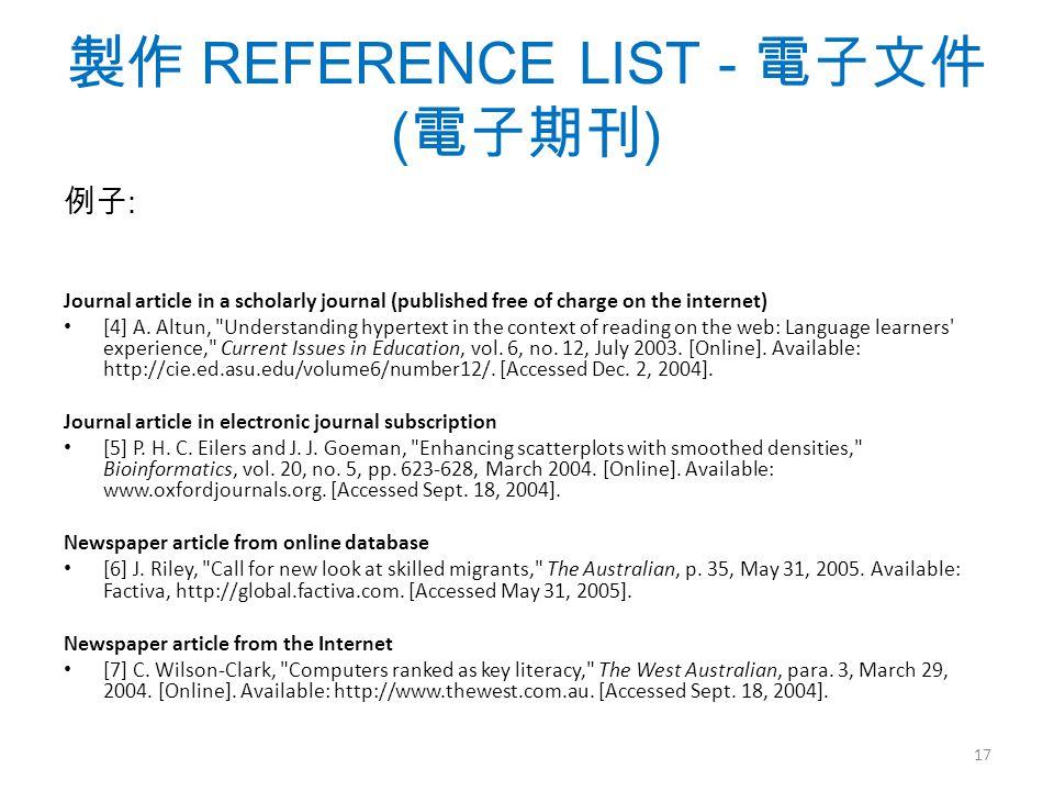 製作 REFERENCE LIST - 電子文件 ( 電子期刊 ) 例子 : Journal article in a scholarly journal (published free of charge on the internet) [4] A.