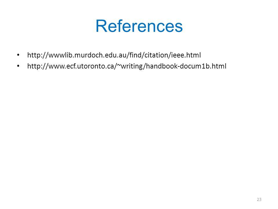 References 23 http://wwwlib.murdoch.edu.au/find/citation/ieee.html http://www.ecf.utoronto.ca/~writing/handbook-docum1b.html