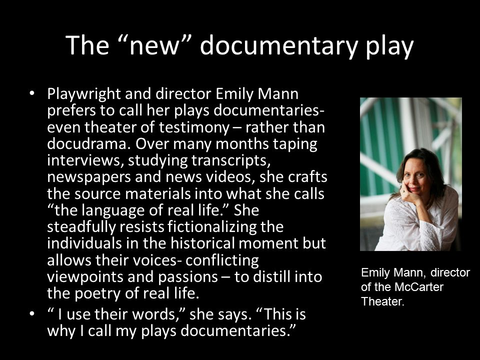 The new documentary play Playwright and director Emily Mann prefers to call her plays documentaries- even theater of testimony – rather than docudrama.