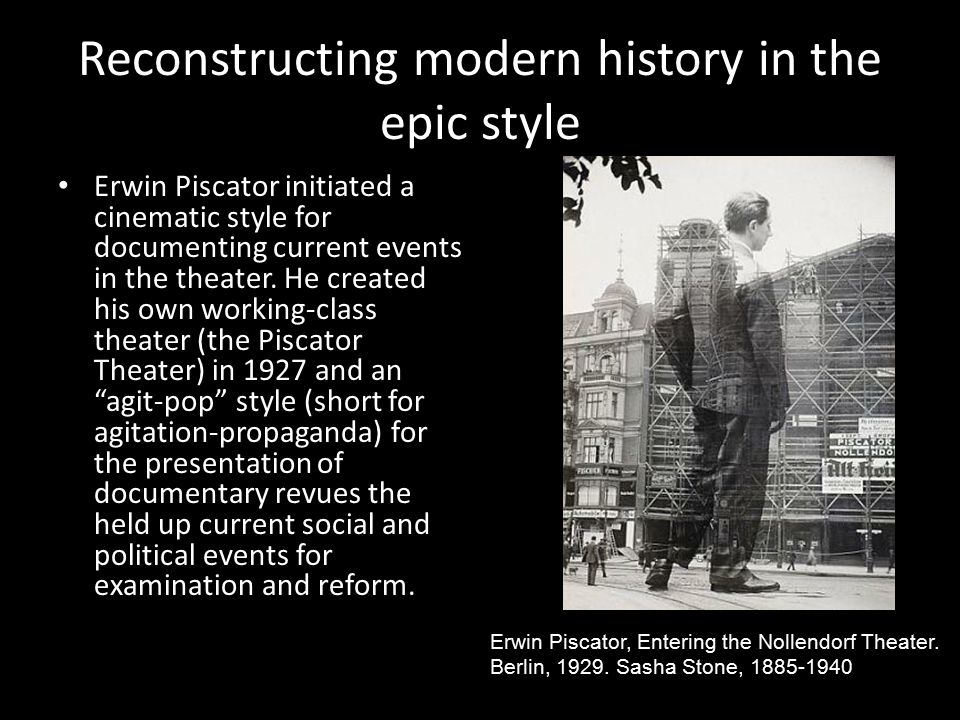 Reconstructing modern history in the epic style Erwin Piscator initiated a cinematic style for documenting current events in the theater.