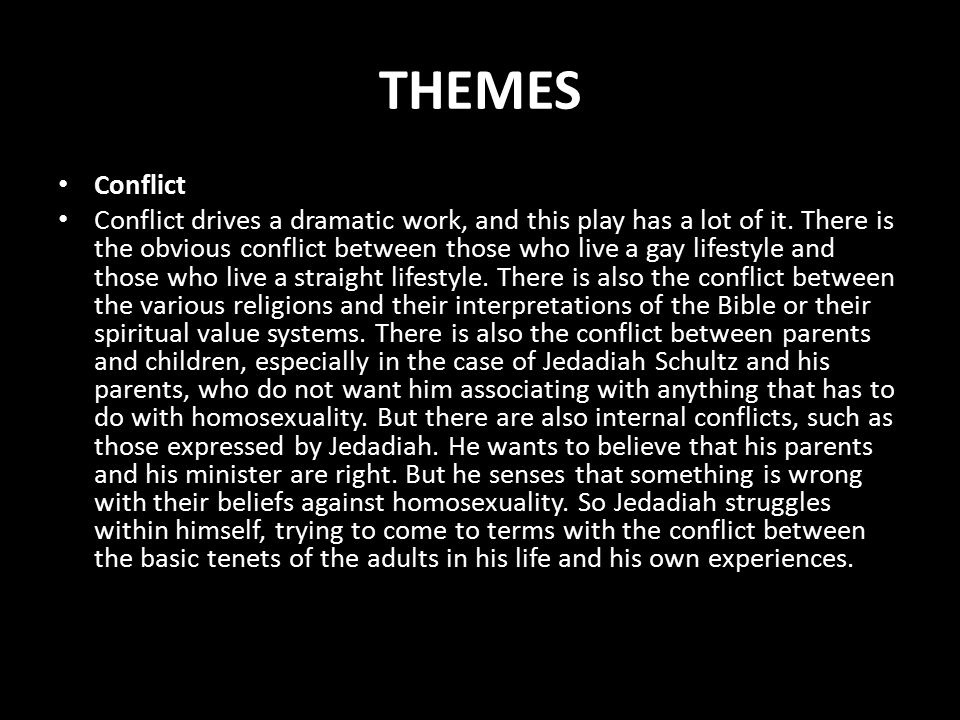 THEMES Conflict Conflict drives a dramatic work, and this play has a lot of it.