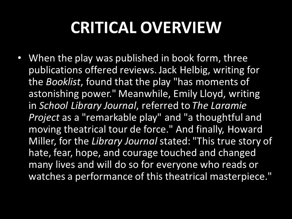 CRITICAL OVERVIEW When the play was published in book form, three publications offered reviews.