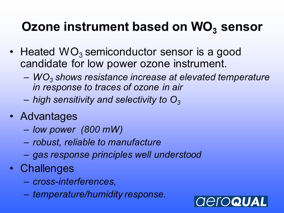 Ozone instrument based on WO 3 sensor Heated WO 3 semiconductor sensor is a good candidate for low power ozone instrument.