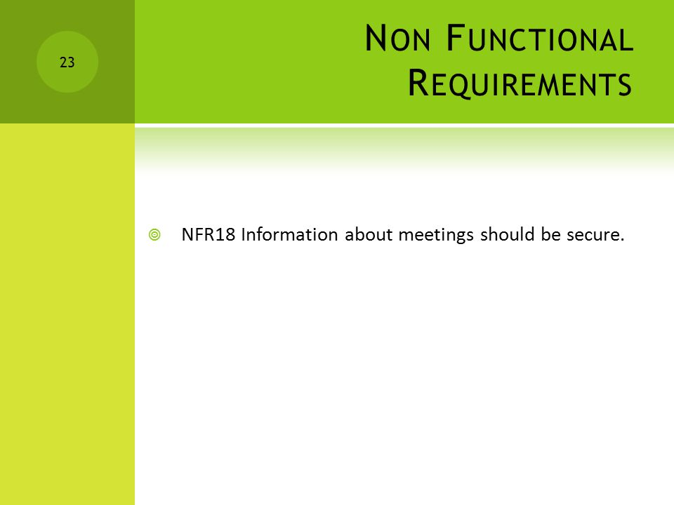N ON F UNCTIONAL R EQUIREMENTS  NFR18 Information about meetings should be secure. 23