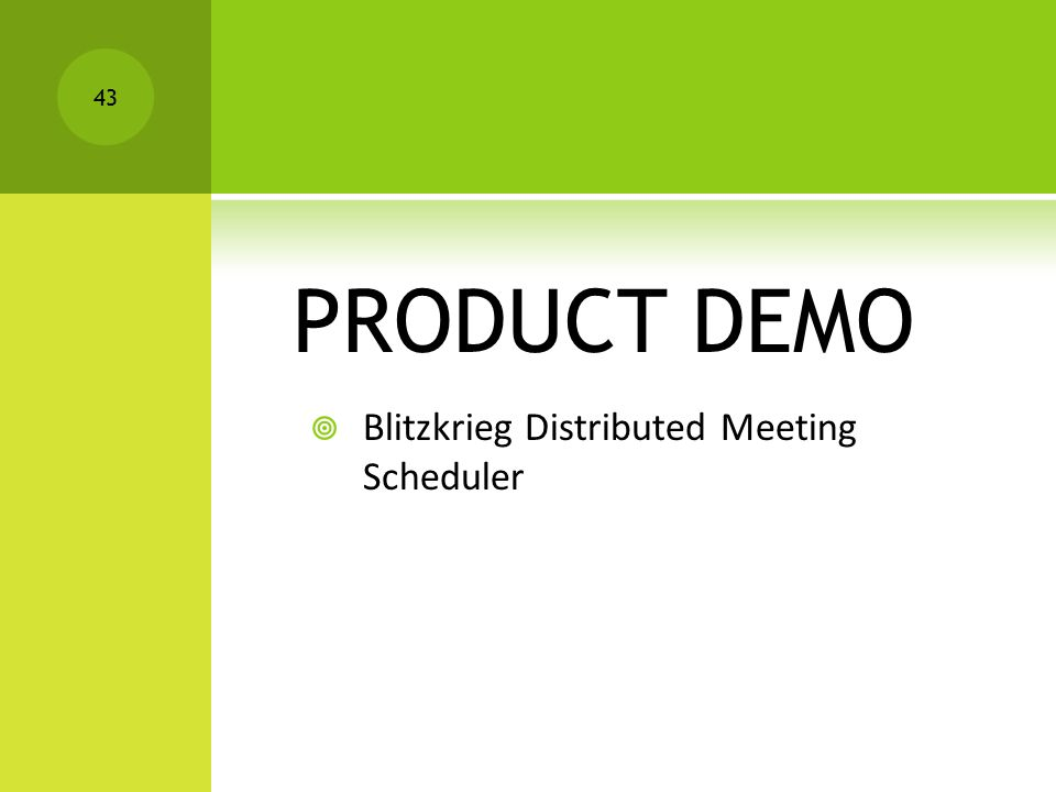 PRODUCT DEMO  Blitzkrieg Distributed Meeting Scheduler 43