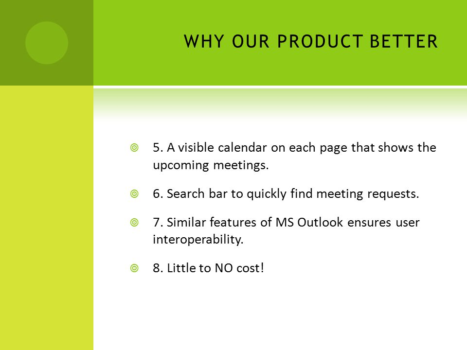 WHY OUR PRODUCT BETTER  5. A visible calendar on each page that shows the upcoming meetings.